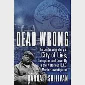 Dead Wrong: The Continuing Story of City of Lies, Corruption and Cover-Up in the Notorious B.I.G. Murder Investigation