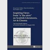 """Inspiring Views from """"a' the Airts"""" on Scottish Literatures, Art & Cinema: The First World Congress of Scottish Literatures in G"""