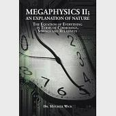 Megaphysics Ii;an Explanation of Nature: The Equation of Everything in Terms of Cosmology,strings and Relativity