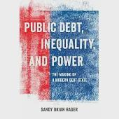 Public Debt, Inequality, and Power: The Making of a Modern Debt State