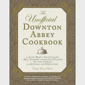 The Unofficial Downton Abbey Cookbook: From Lady Mary's Crab Canapes to Mrs. Patmore's Christmas Pudding - More Than 150 Recipes