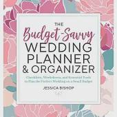 The Budget-Savvy Wedding Planner & Organizer: Checklists, Worksheets, and Essential Tools to Plan the Perfect Wedding on a Small