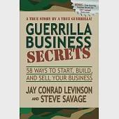 Guerrilla Business Secrets: Fifty-Eights Ways to Start, Build, and Sell Your Business, A Ture Story by a True Guerrilla!