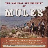 The Natural Superiority of Mules: A Celebration of One of the Most Intelligent, Sure-footed, and Misunderstood Animals in the Wo
