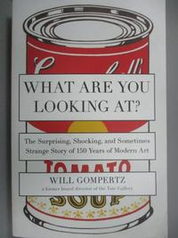 【書寶二手書T1/藝術_HIF】What Are You Looking At?: The Surprising, Shocking, and Sometimes Strange Story of 150 Years of Modern Art_Gompertz, Will