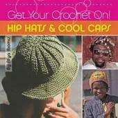 Get Your Crochet On!: Hip Hats & Cool Caps