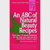 An ABC of Natural Beauty Recipes: More Than 150 Beauty Treatments for the Eyes, Hair, Nails and Skin from Mother Nature's Salon