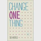 Change One Thing: Make One Change and Embrace a Happier, More Successful You