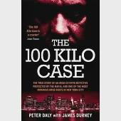 The 100 Kilo Case: The True Story of Irish ex-NYPD Detective Protected by the Mafia, and One of the Most Infamous Drug Busts in