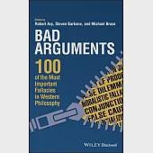 Bad Arguments: 100 of the Most Important Fallacies in Western Philosophy