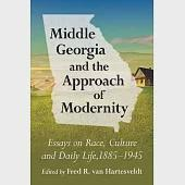 Middle Georgia and the Approach of Modernity: Essays on Race, Culture and Daily Life, 1885-1945