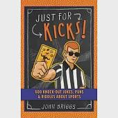 Just for Kicks!: 600 Knock-Out Jokes, Puns & Riddles About Sports