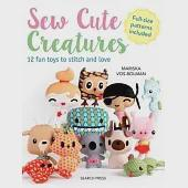 Sew Cute Creatures: 12 Fun Toys to Stitch and Love: Includes Full-Size Patterns