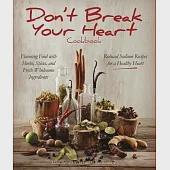 Don't Break Your Heart Cookbook: Reduced Sodium Recipes for a Healthy Heart - Flavoring Food With Herbs, Spices, and Fresh Whole