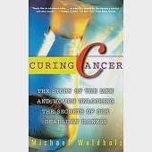 Curing Cancer: The Story of Men and Women Unlocking the Secrets of Our Deadliest Illness