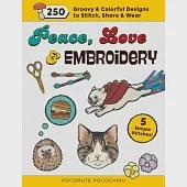 Peace, Love & Embroidery: 250 Groovy & Colorful Designs to Stitch, Share & Wear