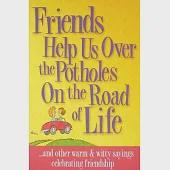 Friends Help Us Over the Potholes On the Road of Life: and other warm & witty sayings