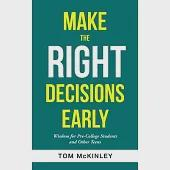 Make the Right Decisions Early: Wisdom for Pre-college Students and Other Teens