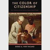 The Color of Citizenship: Race, Modernity and Latin American / Hispanic Political Thought