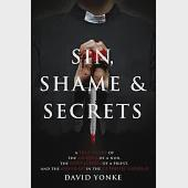 Sin, Shame & Secrets: A True Story of the Murder of a Nun, the Conviction of a Priest, and the Cover-up in the Catholic Church