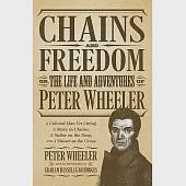 Chains and Freedom: Or, the Life and Adventures of Peter Wheeler, a Colored Man Yet Living: a Slave in Chains, a Sailor on the D