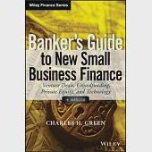 Banker's Guide to New Small Business Finance: Venture Deals, Crowdfunding, Private Equity, and Technology