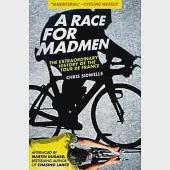 A Race for Madmen: The Extraordinary History of the Tour De France