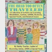The Road Too Often Traveled: A Collection of Articles on Learning Disabilities, Autism, ADHD, Dyslexia, Special Needs, and Relat