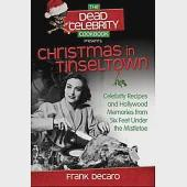 The Dead Celebrity Cookbook Presents Christmas in Tinseltown: Celebrity Recipes and Hollywood Memories from Six Feet Under the M