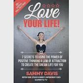 Love Your Life!: The 7 Secrets to Using the Power of Positive Thinking & Law of Attraction to Create the Dream Life for You