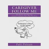 Caregiver Follow Me: How You Can Train Your Own Alzheimer's Assistance Dog in Your Own Home