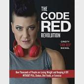 The Code Red Revolution: How Thousands of People Are Losing Weight and Keeping It Off Without Pills, Shakes, Diet Foods, or Exer