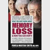 What You Must Know About Memory Loss & How You Can Stop It: A Guide to Proven Techniques and Supplements to Maintain, Strengthen