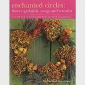 Enchanted Circles: Flower Garlands, Swags and Wreaths; over 200 projects for beautiful fresh and dried arrangements