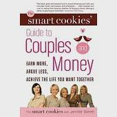 The Smart Cookies' Guide to Couples and Money: Earn More, Argue Less, Achieve the Life You Want Together