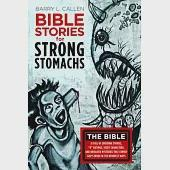 """Bible Stories for Strong Stomachs: The Bible Is Full of Shocking Stories, """"R"""" Ratings, Seedy Characters, and Unsolved Mysteries"""