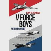 V Force Boys: All New Reminiscences by Air and Ground Crews Operating the Valiant, Vulcan and Victor in the Cold War and Beyond