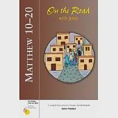 Matthew 10-20 On the Road with Jesus: A Guided Discovery for Groups and Individuals