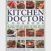 Kitchen Doctor Cookbook: The Right Foods For Health, The Right Diet For Your Body, The Right Recipes For Your Lifestyle