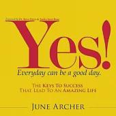 Yes! Everyday Can Be a Good Day: The Keys to Success That Lead to an Amazing Life