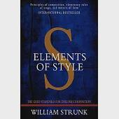Elements of Style: A Gold Standard on English Composition: Principles of Composition, Elementary Rules of Usage, Words and Expre