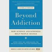 Beyond Addiction: How Science and Kindness Help People Change, A Guide for Families