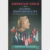 American Girls and Global Responsibility: A New Relation to the World During the Early Cold War