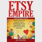 Etsy Empire: Proven Tactics for Your Etsy Business Success, Including Etsy Seo, Etsy Shop Building, Social Media for Etsy and Et