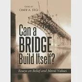 Can a Bridge Build Itself?: Essays on Belief and Moral Values