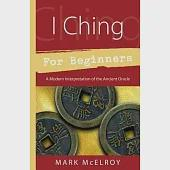 I Ching For Beginners: A Modern Interpretation Of The Ancient Oracle
