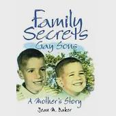 Family Secrets: Gay Sons : A Mothers Story
