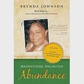 Magnetizing Unlimited Abundance: Road Map To...ensure That Life Gives You What You Desire!