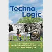 Technologic: How to Set Logical Technology Boundaries and Stop the Zombie Apocalypse