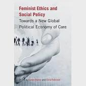 Feminist Ethics and Social Policy: Towards a New Global Political Economy of Care